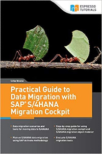 Practical Guide to Data Migration with SAP S/4HANA Migration Cockpit by Uche Nnene